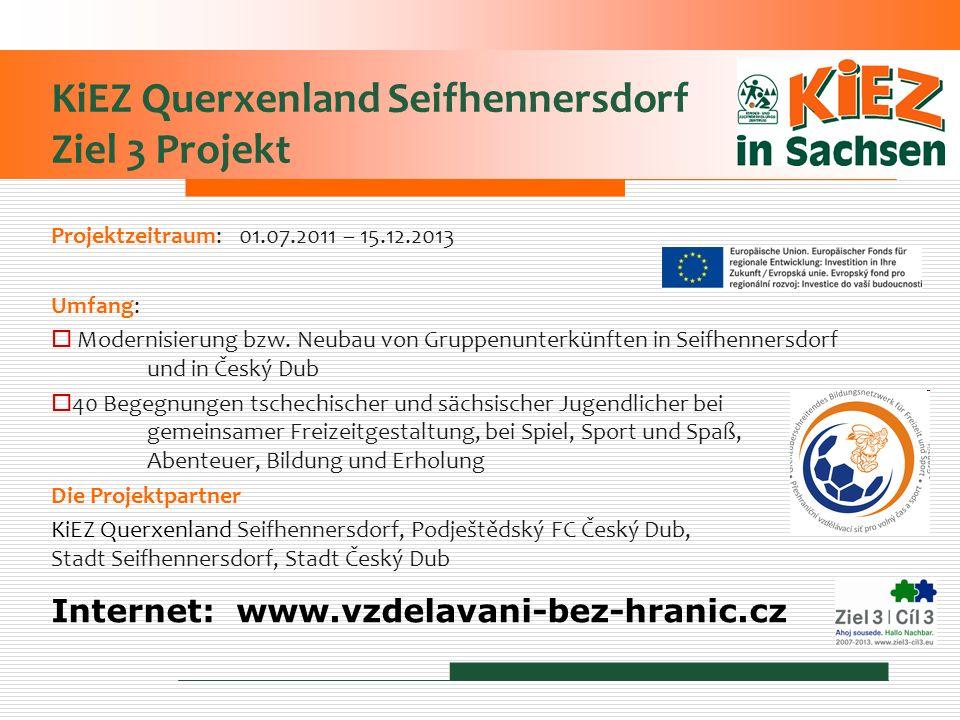 KiEZ Querxenland Seifhennersdorf Ziel 3 Projekt Projektzeitraum: 01.07.2011 – 15.12.2013 Umfang: Modernisierung bzw. Neubau von Gruppenunterkünften in