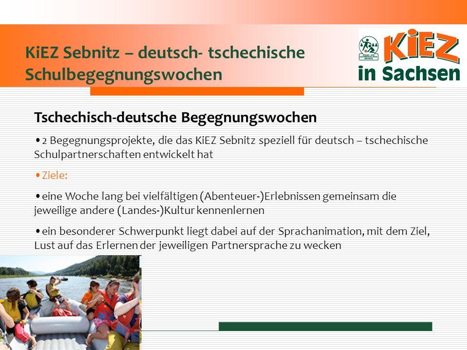 KiEZ Sebnitz – deutsch- tschechische Schulbegegnungswochen Tschechisch-deutsche Begegnungswochen 2 Begegnungsprojekte, die das KiEZ Sebnitz speziell f