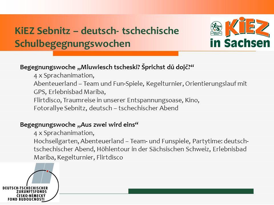 KiEZ Sebnitz – deutsch- tschechische Schulbegegnungswochen Begegnungswoche Mluwiesch tscheski? Šprichst dů dojč? 4 x Sprachanimation, Abenteuerland –