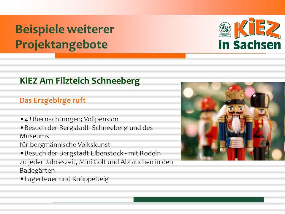 Beispiele weiterer Projektangebote KiEZ Am Filzteich Schneeberg Das Erzgebirge ruft 4 Übernachtungen; Vollpension Besuch der Bergstadt Schneeberg und