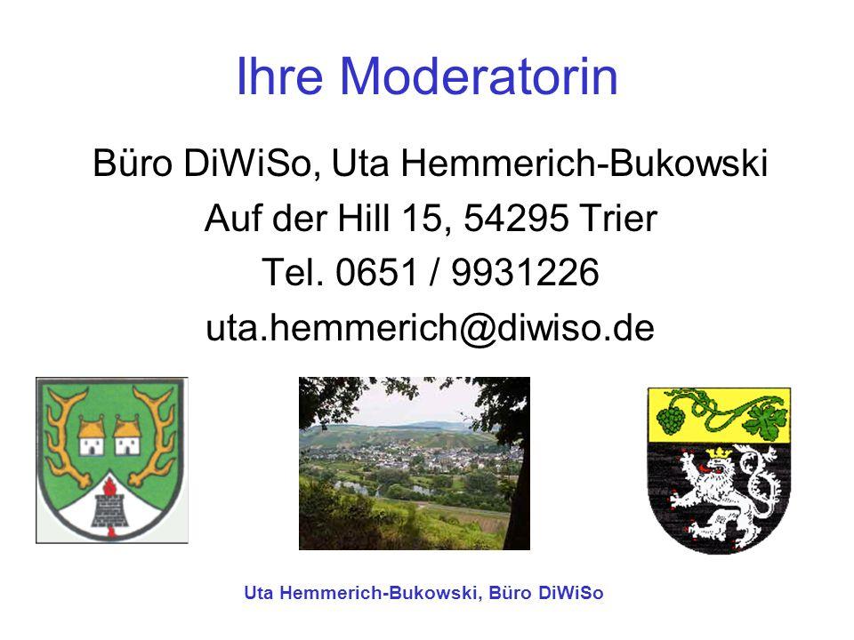 Ihre Moderatorin Büro DiWiSo, Uta Hemmerich-Bukowski Auf der Hill 15, 54295 Trier Tel. 0651 / 9931226 uta.hemmerich@diwiso.de Uta Hemmerich-Bukowski,