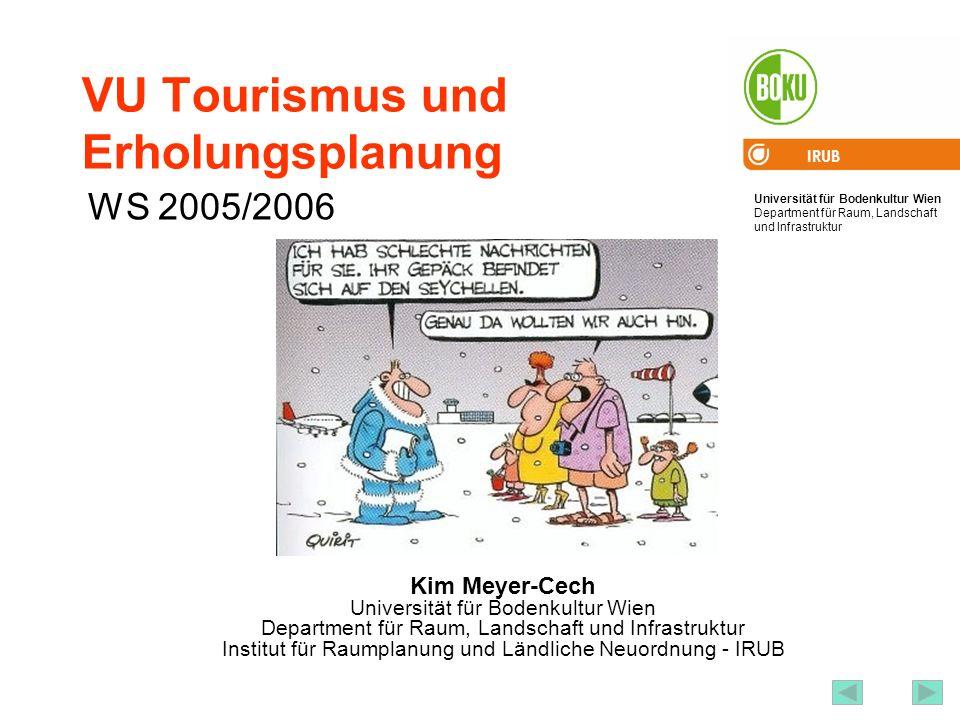 Universität für Bodenkultur Wien Department für Raum, Landschaft und Infrastruktur IRUB 2 VU Tourismus und Erholungsplanung 1) Ziel 2) Inhalt der VU 3) Ablauf und Prüfungsmodus 4) Einführung
