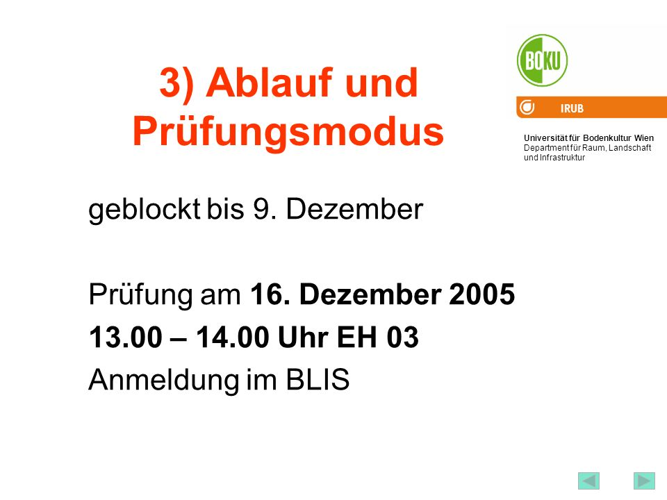 Universität für Bodenkultur Wien Department für Raum, Landschaft und Infrastruktur IRUB 5 3) Ablauf und Prüfungsmodus geblockt bis 9. Dezember Prüfung