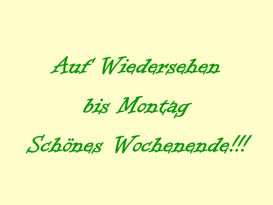Auf Wiedersehen bis Montag Schönes Wochenende!!!