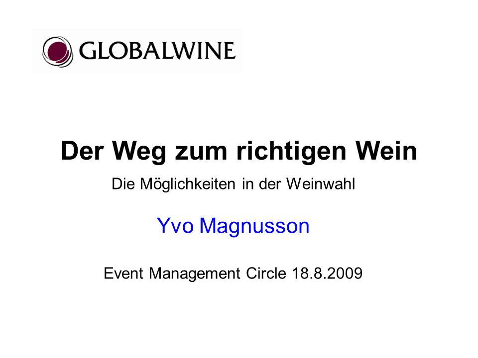 Der Weg zum richtigen Wein Die Möglichkeiten in der Weinwahl Yvo Magnusson Event Management Circle 18.8.2009