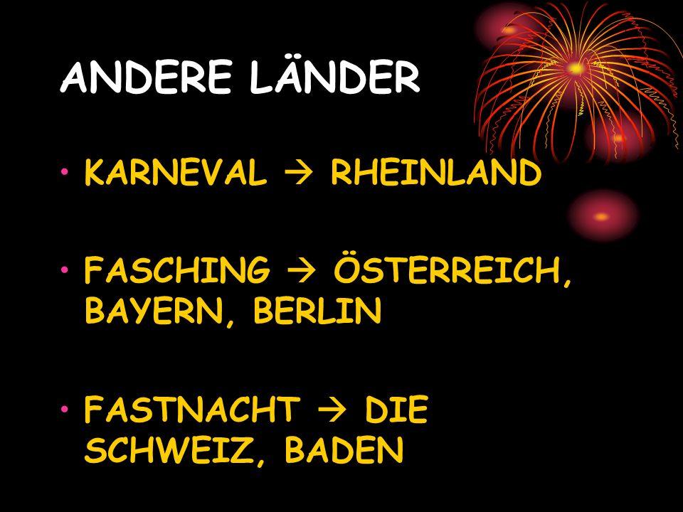 ANDERE LÄNDER KARNEVAL RHEINLAND FASCHING ÖSTERREICH, BAYERN, BERLIN FASTNACHT DIE SCHWEIZ, BADEN