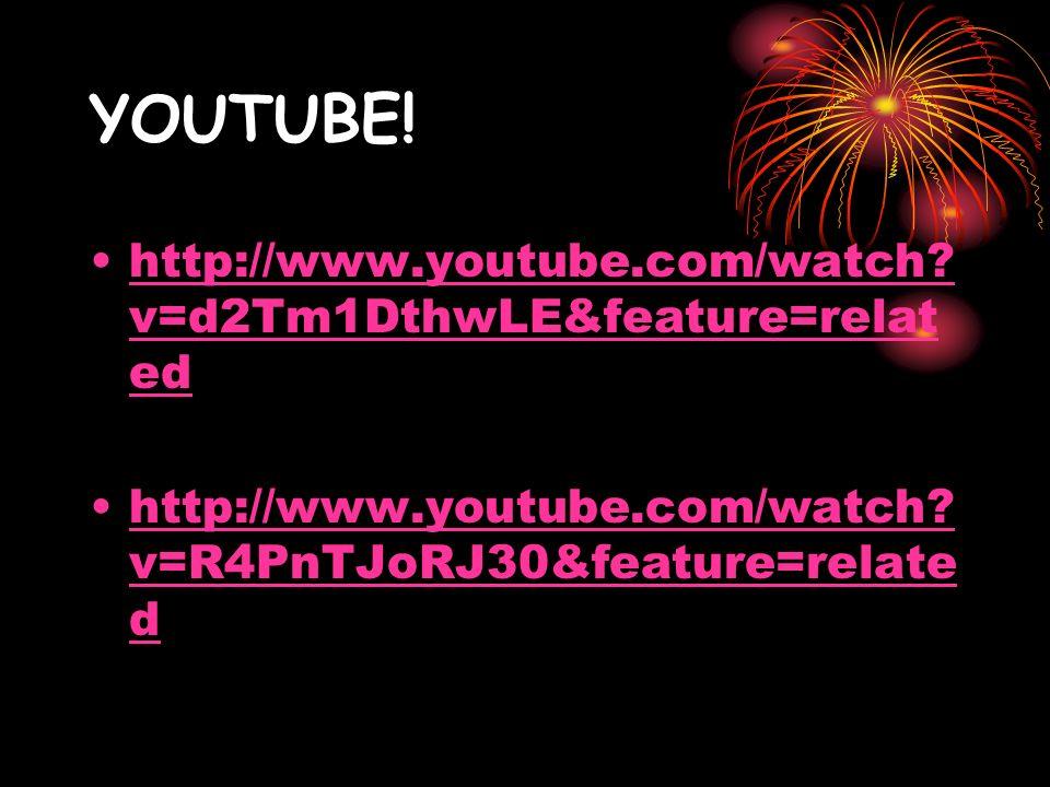 YOUTUBE! http://www.youtube.com/watch? v=d2Tm1DthwLE&feature=relat edhttp://www.youtube.com/watch? v=d2Tm1DthwLE&feature=relat ed http://www.youtube.c