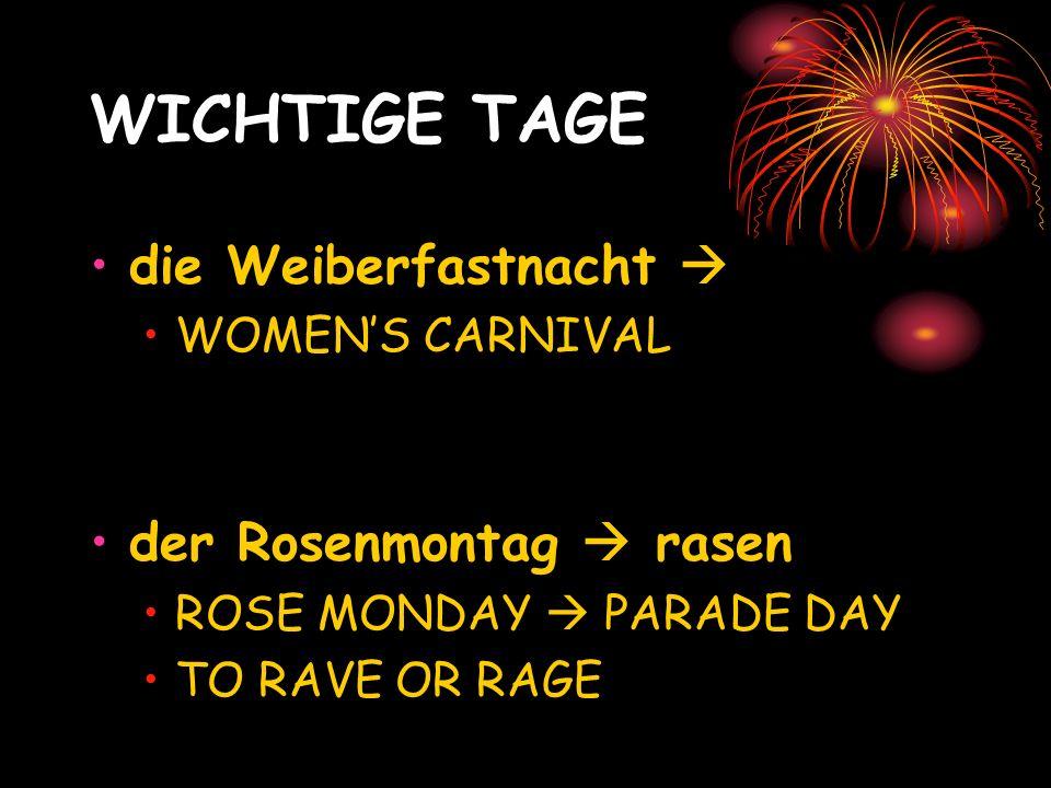 WICHTIGE TAGE die Weiberfastnacht WOMENS CARNIVAL der Rosenmontag rasen ROSE MONDAY PARADE DAY TO RAVE OR RAGE