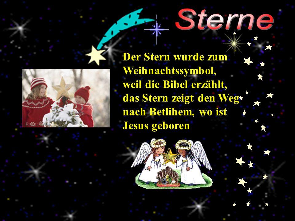 Der Stern wurde zum Weihnachtssymbol, weil die Bibel erzählt, das Stern zeigt den Weg nach Betlihem, wo ist Jesus geboren