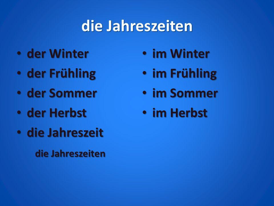 die Jahreszeiten der Winter der Winter der Frühling der Frühling der Sommer der Sommer der Herbst der Herbst die Jahreszeit die Jahreszeit die Jahresz