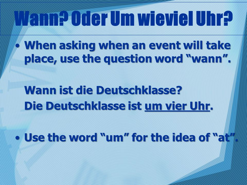 Wann? Oder Um wieviel Uhr? When asking when an event will take place, use the question word wann.When asking when an event will take place, use the qu