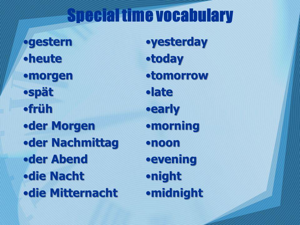 Special time vocabulary gesterngestern heuteheute morgenmorgen spätspät frühfrüh der Morgender Morgen der Nachmittagder Nachmittag der Abendder Abend