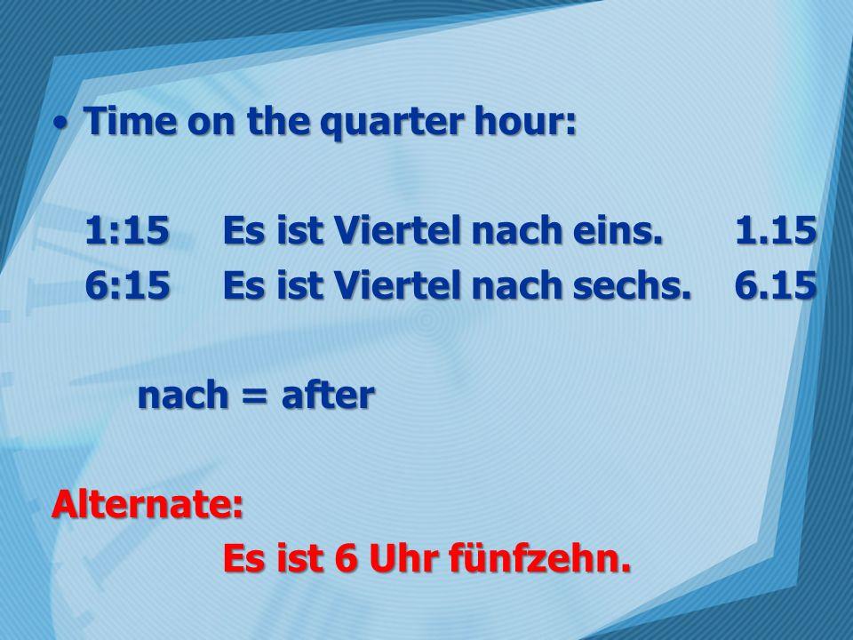 Time in minutes up to the half hour:Time in minutes up to the half hour: 10:12Es ist zwölf nach zehn.10.12 15:20 Es ist zwanzig nach fünfzehn.