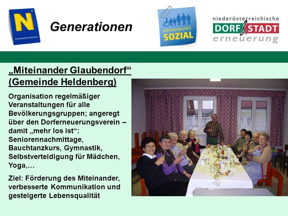 Generationen Miteinander Glaubendorf (Gemeinde Heldenberg) Organisation regelmäßiger Veranstaltungen für alle Bevölkerungsgruppen; angeregt über den D