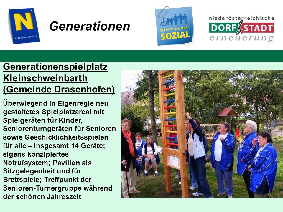 Generationen Generationenspielplatz Kleinschweinbarth (Gemeinde Drasenhofen) Überwiegend in Eigenregie neu gestaltetes Spielplatzareal mit Spielgeräte