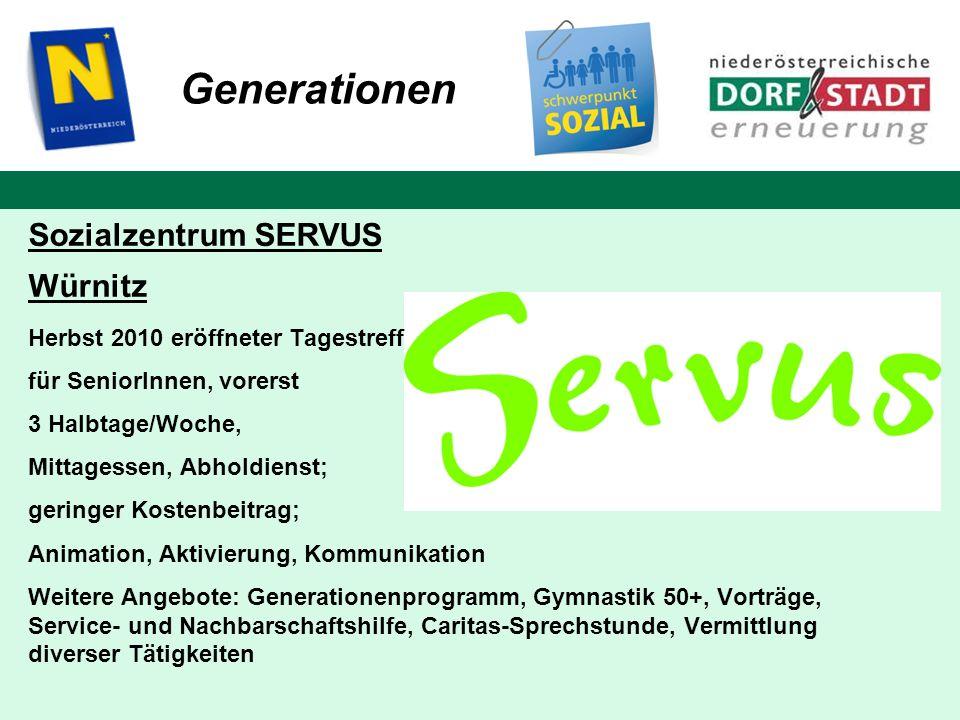 Sozialzentrum SERVUS Würnitz Herbst 2010 eröffneter Tagestreff für SeniorInnen, vorerst 3 Halbtage/Woche, Mittagessen, Abholdienst; geringer Kostenbei