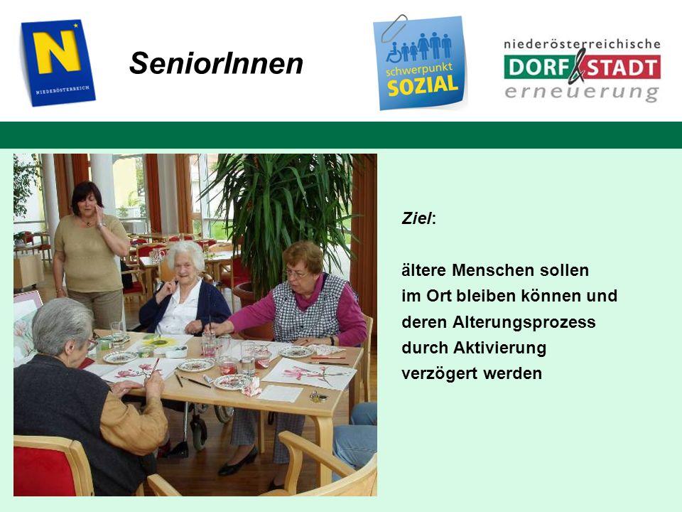 SeniorInnen Ziel: ältere Menschen sollen im Ort bleiben können und deren Alterungsprozess durch Aktivierung verzögert werden