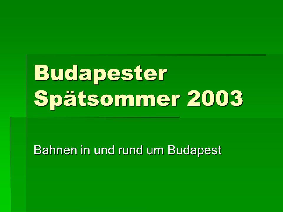 Budapester Spätsommer 2003 Bahnen in und rund um Budapest