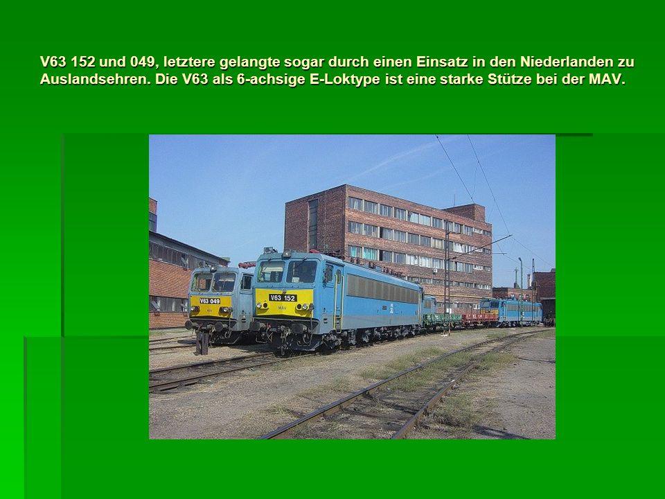 V63 152 und 049, letztere gelangte sogar durch einen Einsatz in den Niederlanden zu Auslandsehren. Die V63 als 6-achsige E-Loktype ist eine starke Stü
