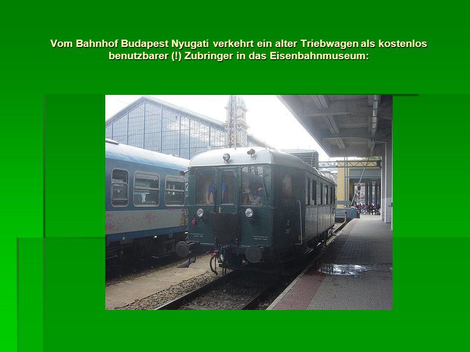 Vom Bahnhof Budapest Nyugati verkehrt ein alter Triebwagen als kostenlos benutzbarer (!) Zubringer in das Eisenbahnmuseum: