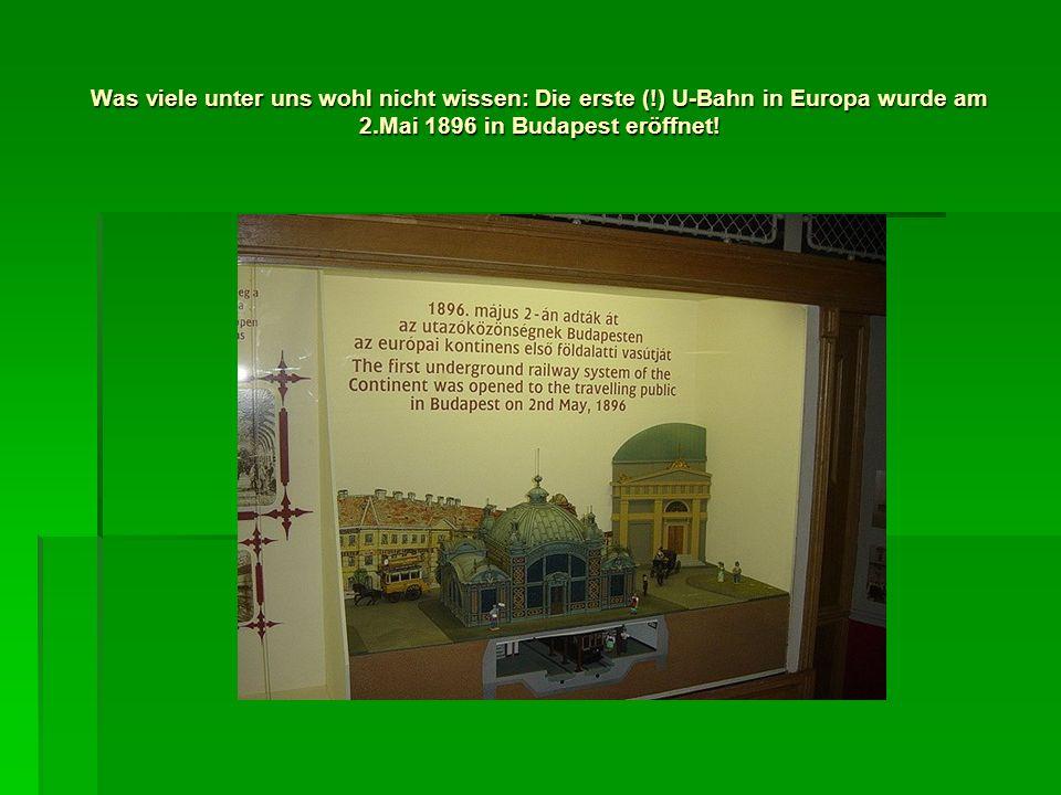Was viele unter uns wohl nicht wissen: Die erste (!) U-Bahn in Europa wurde am 2.Mai 1896 in Budapest eröffnet!