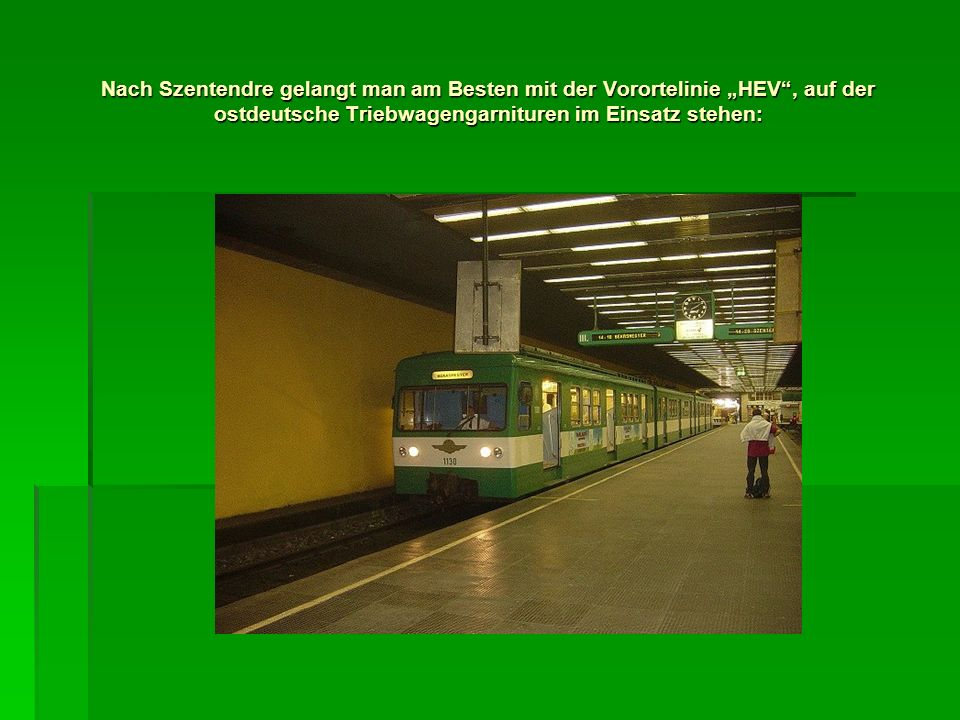 Nach Szentendre gelangt man am Besten mit der Vorortelinie HEV, auf der ostdeutsche Triebwagengarnituren im Einsatz stehen: