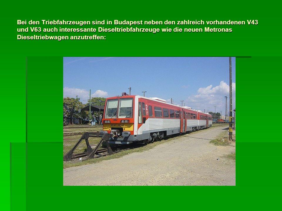 Bei den Triebfahrzeugen sind in Budapest neben den zahlreich vorhandenen V43 und V63 auch interessante Dieseltriebfahrzeuge wie die neuen Metronas Die
