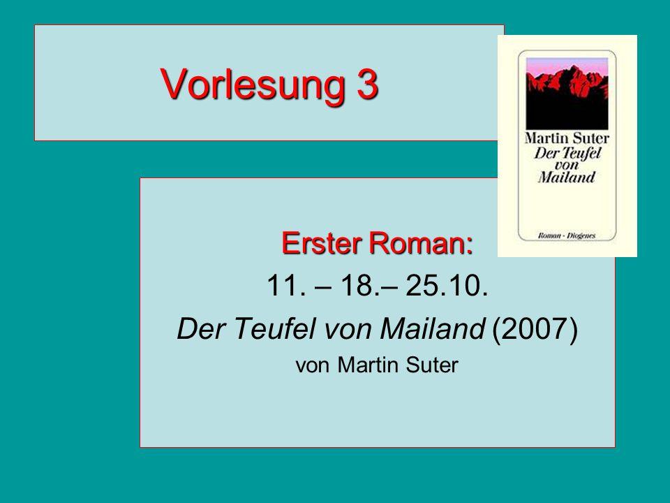 Vorlesung 3 Erster Roman: 11. – 18.– 25.10. Der Teufel von Mailand (2007) von Martin Suter