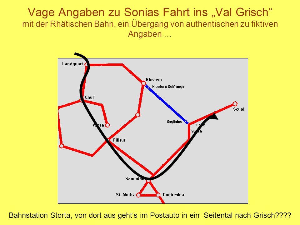 Vage Angaben zu Sonias Fahrt ins Val Grisch mit der Rhätischen Bahn, ein Übergang von authentischen zu fiktiven Angaben … Bahnstation Storta, von dort aus gehts im Postauto in ein Seitental nach Grisch????
