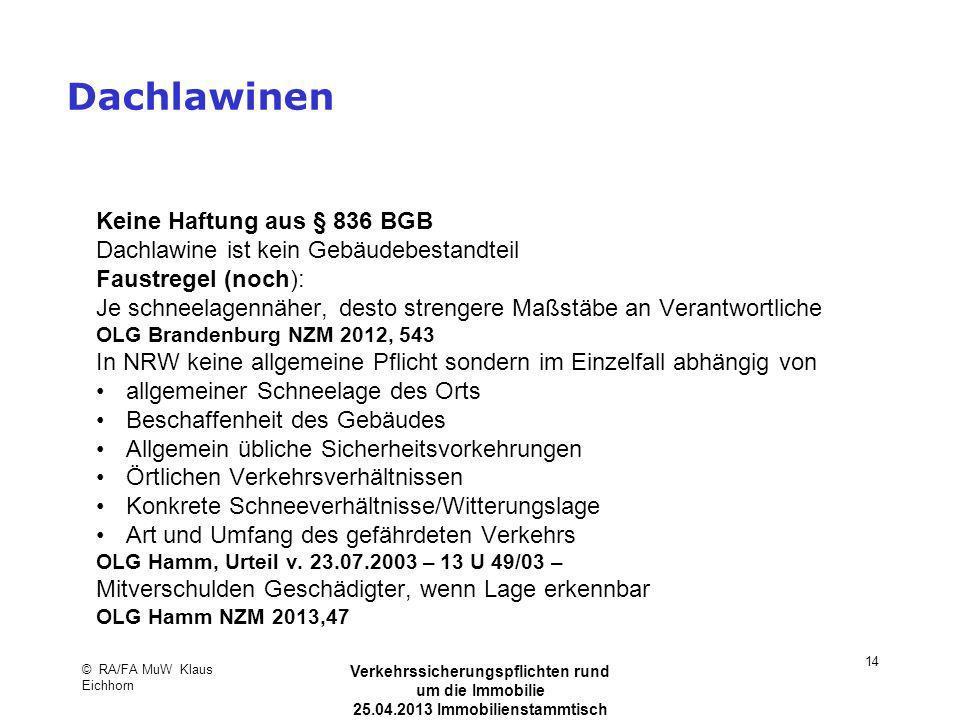 © RA/FA MuW Klaus Eichhorn Verkehrssicherungspflichten rund um die Immobilie 25.04.2013 Immobilienstammtisch Kaarst 14 Dachlawinen Keine Haftung aus §