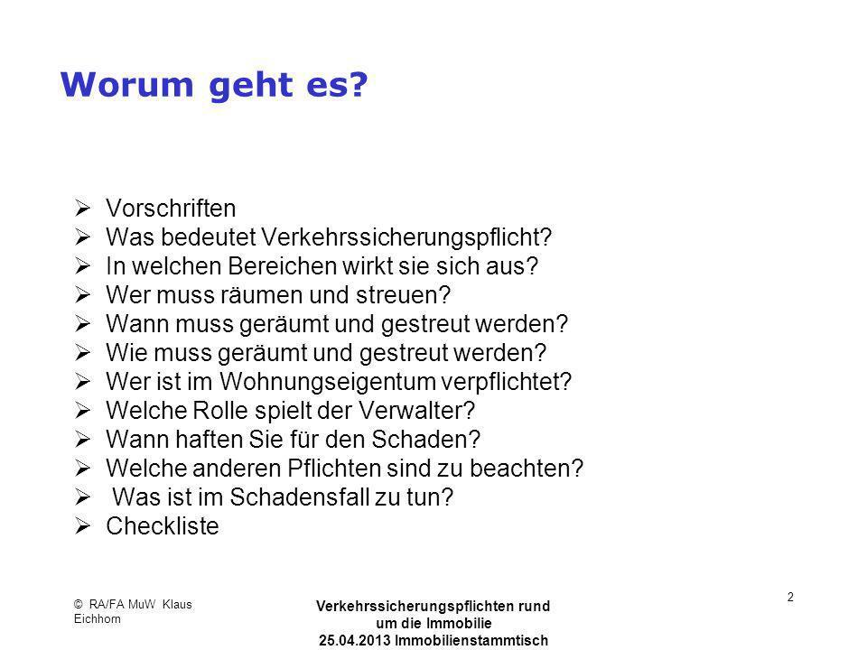 © RA/FA MuW Klaus Eichhorn Verkehrssicherungspflichten rund um die Immobilie 25.04.2013 Immobilienstammtisch Kaarst 2 Worum geht es? Vorschriften Was