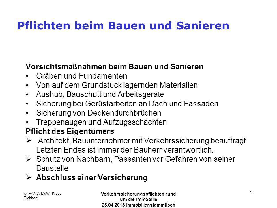 © RA/FA MuW Klaus Eichhorn Verkehrssicherungspflichten rund um die Immobilie 25.04.2013 Immobilienstammtisch Kaarst 23 Pflichten beim Bauen und Sanier
