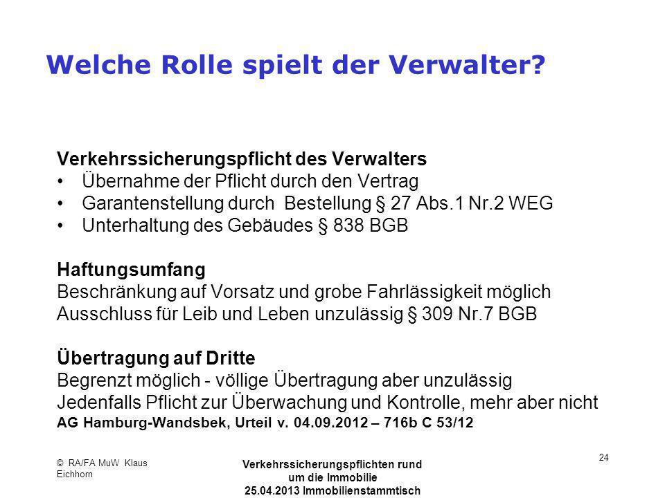 © RA/FA MuW Klaus Eichhorn Verkehrssicherungspflichten rund um die Immobilie 25.04.2013 Immobilienstammtisch Kaarst 24 Welche Rolle spielt der Verwalt