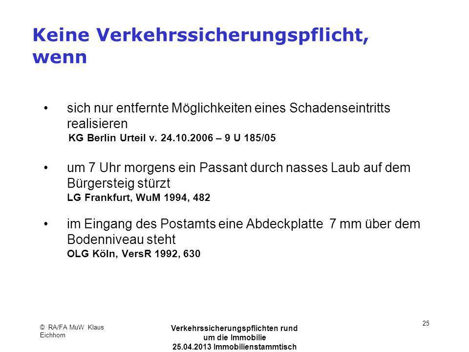© RA/FA MuW Klaus Eichhorn Verkehrssicherungspflichten rund um die Immobilie 25.04.2013 Immobilienstammtisch Kaarst 25 Keine Verkehrssicherungspflicht