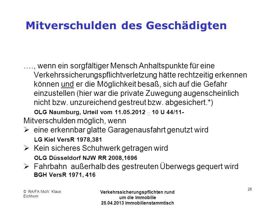 © RA/FA MuW Klaus Eichhorn Verkehrssicherungspflichten rund um die Immobilie 25.04.2013 Immobilienstammtisch Kaarst 28 Mitverschulden des Geschädigten