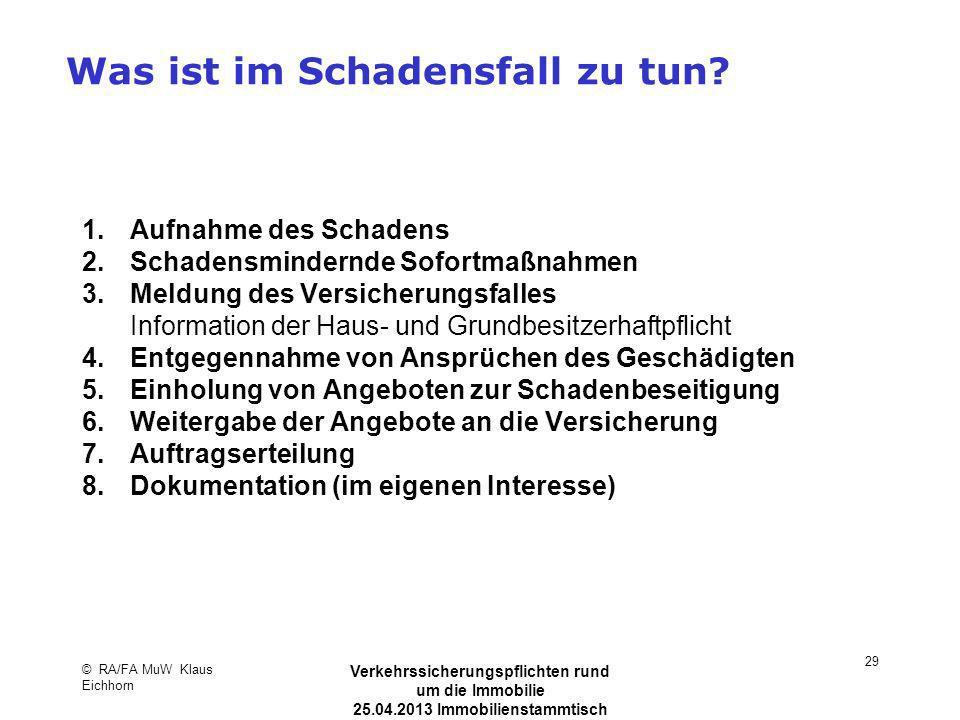 © RA/FA MuW Klaus Eichhorn Verkehrssicherungspflichten rund um die Immobilie 25.04.2013 Immobilienstammtisch Kaarst 29 Was ist im Schadensfall zu tun?