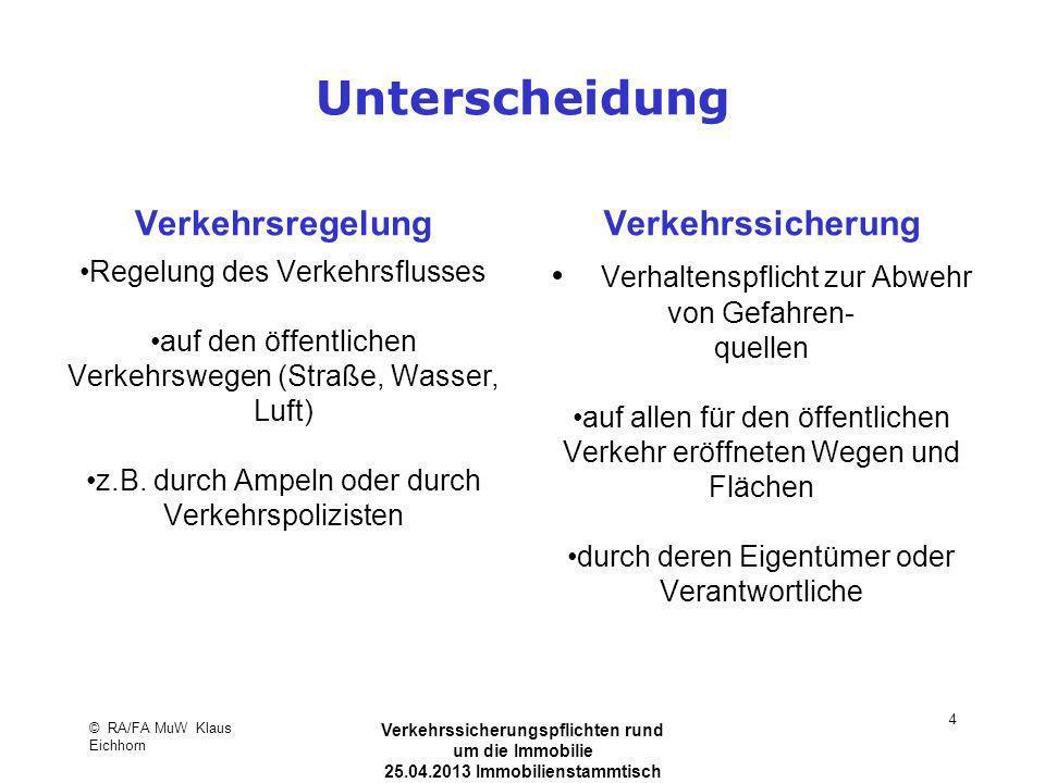 © RA/FA MuW Klaus Eichhorn Verkehrssicherungspflichten rund um die Immobilie 25.04.2013 Immobilienstammtisch Kaarst 5 Verkehrssicherungspflicht Wer eine Gefahrenlage schafft, muss dafür sorgen, dass die Gefahr nicht eintritt.