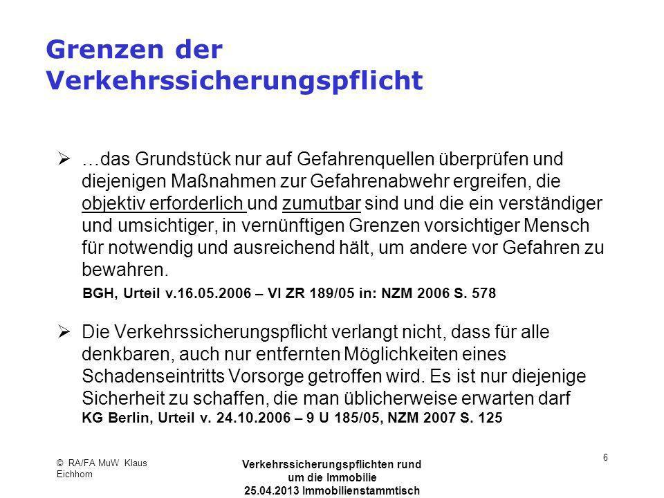 © RA/FA MuW Klaus Eichhorn Verkehrssicherungspflichten rund um die Immobilie 25.04.2013 Immobilienstammtisch Kaarst 7 Wer muss räumen und streuen.
