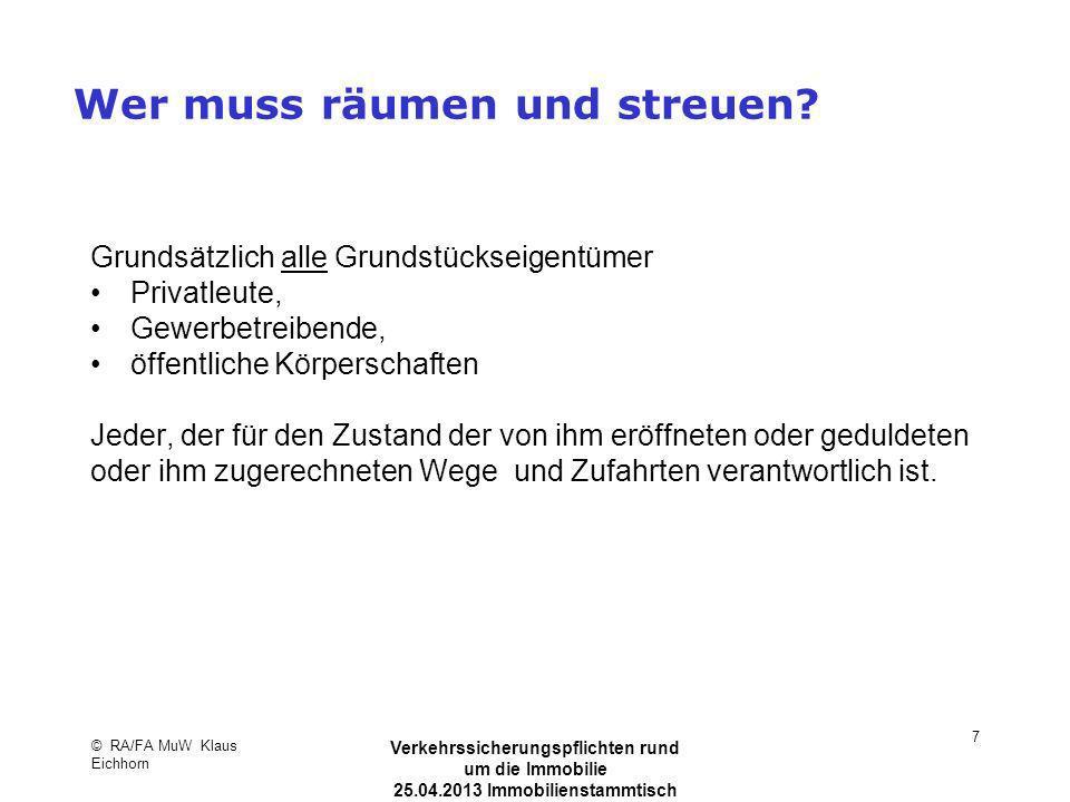© RA/FA MuW Klaus Eichhorn Verkehrssicherungspflichten rund um die Immobilie 25.04.2013 Immobilienstammtisch Kaarst 7 Wer muss räumen und streuen? Gru