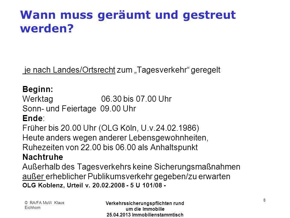 © RA/FA MuW Klaus Eichhorn Verkehrssicherungspflichten rund um die Immobilie 25.04.2013 Immobilienstammtisch Kaarst 8 Wann muss geräumt und gestreut w
