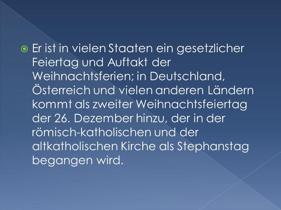 Er ist in vielen Staaten ein gesetzlicher Feiertag und Auftakt der Weihnachtsferien; in Deutschland, Österreich und vielen anderen Ländern kommt als zweiter Weihnachtsfeiertag der 26.