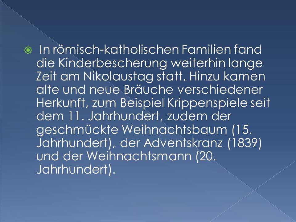 In römisch-katholischen Familien fand die Kinderbescherung weiterhin lange Zeit am Nikolaustag statt.
