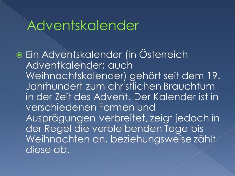 Ein Adventskalender (in Österreich Adventkalender; auch Weihnachtskalender) gehört seit dem 19.