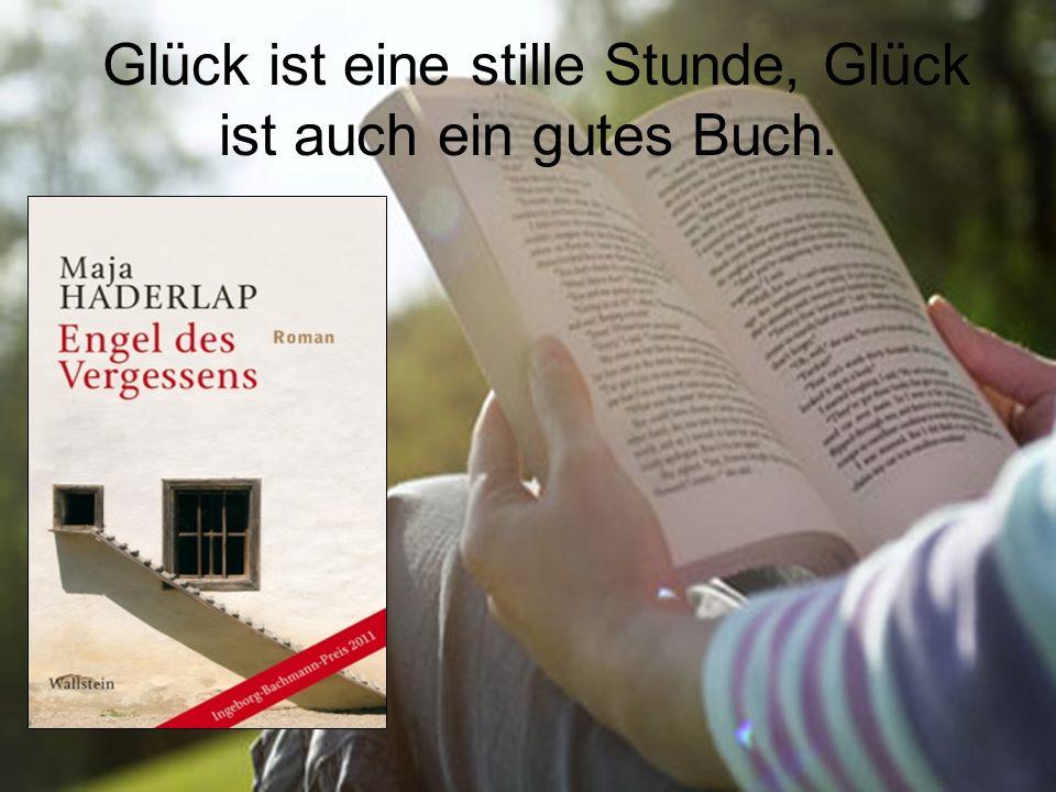 Glück ist eine stille Stunde, Glück ist auch ein gutes Buch.
