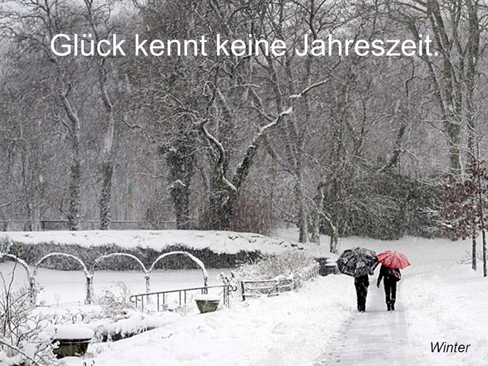 Glück kennt keine Jahreszeit. Winter