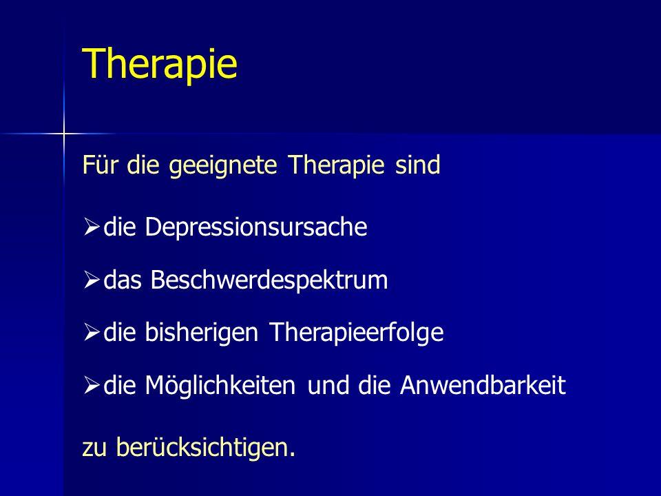 Therapie Für die geeignete Therapie sind die Depressionsursache das Beschwerdespektrum die bisherigen Therapieerfolge die Möglichkeiten und die Anwend