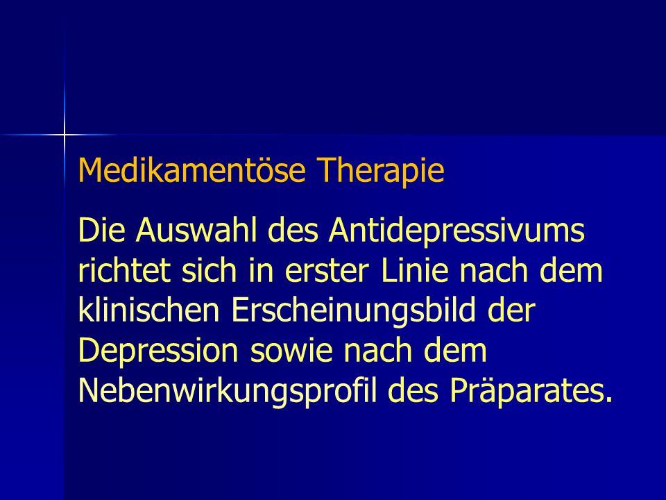 Medikamentöse Therapie Die Auswahl des Antidepressivums richtet sich in erster Linie nach dem klinischen Erscheinungsbild der Depression sowie nach de