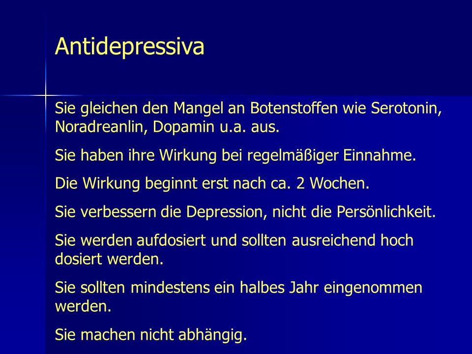 Antidepressiva Sie gleichen den Mangel an Botenstoffen wie Serotonin, Noradreanlin, Dopamin u.a. aus. Sie haben ihre Wirkung bei regelmäßiger Einnahme