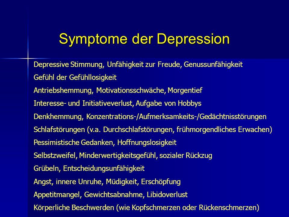 Symptome der Depression Depressive Stimmung, Unfähigkeit zur Freude, Genussunfähigkeit Gefühl der Gefühllosigkeit Antriebshemmung, Motivationsschwäche