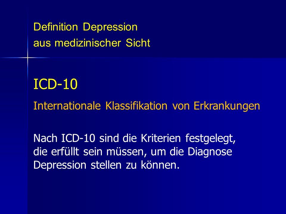 Definition Depression aus medizinischer Sicht ICD-10 Internationale Klassifikation von Erkrankungen Nach ICD-10 sind die Kriterien festgelegt, die erf